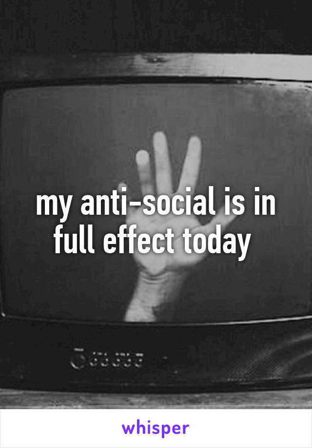my anti-social is in full effect today
