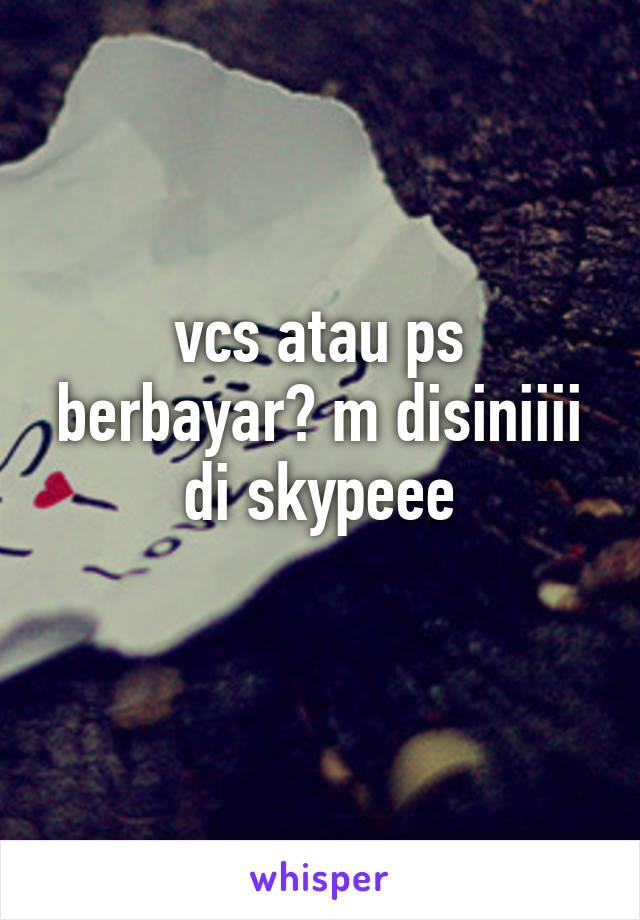 vcs atau ps berbayar? m disiniiii di skypeee