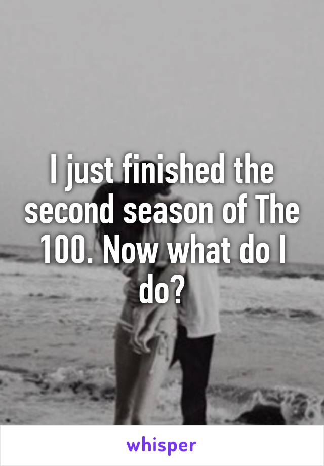 I just finished the second season of The 100. Now what do I do?