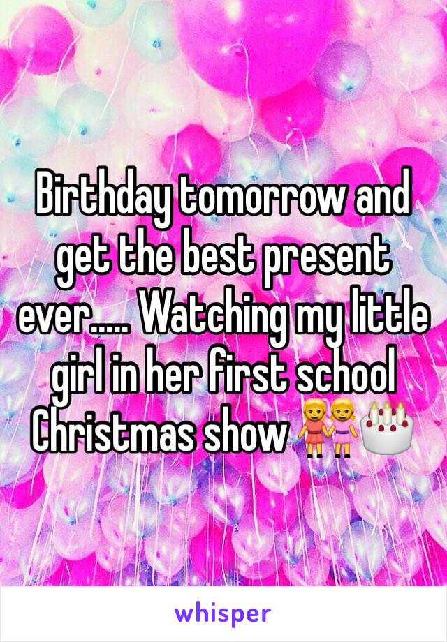 Birthday tomorrow and get the best present ever..... Watching my little girl in her first school Christmas show 👭🎂