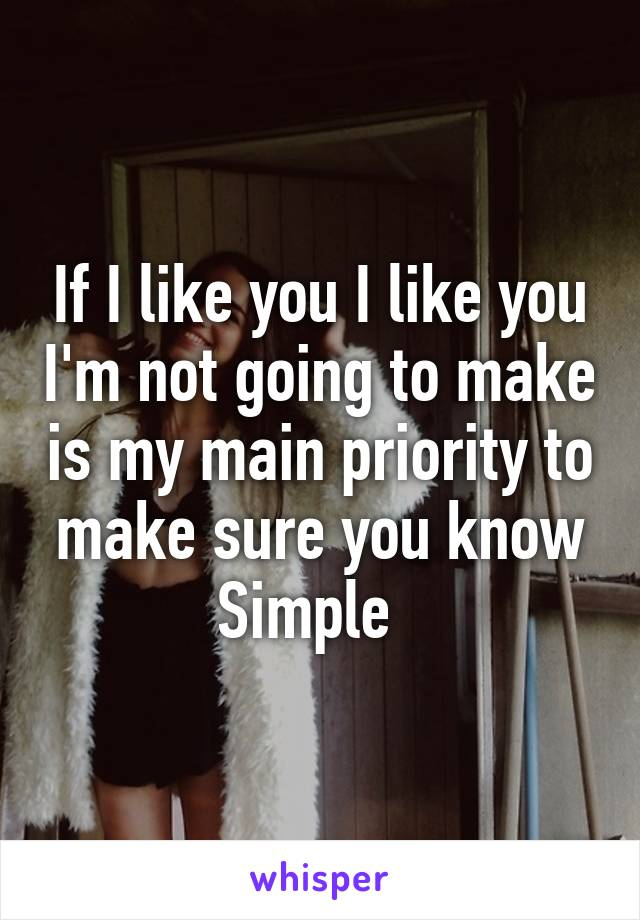 If I like you I like you I'm not going to make is my main priority to make sure you know Simple