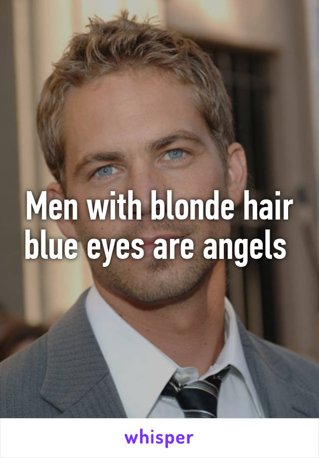Men with blonde hair blue eyes are angels