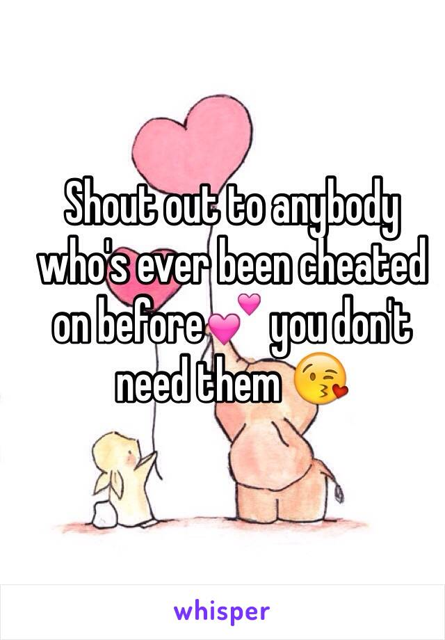 Shout out to anybody who's ever been cheated on before💕 you don't need them 😘