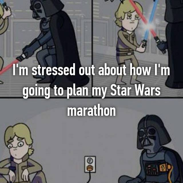 I'm stressed out about how I'm going to plan my Star Wars marathon