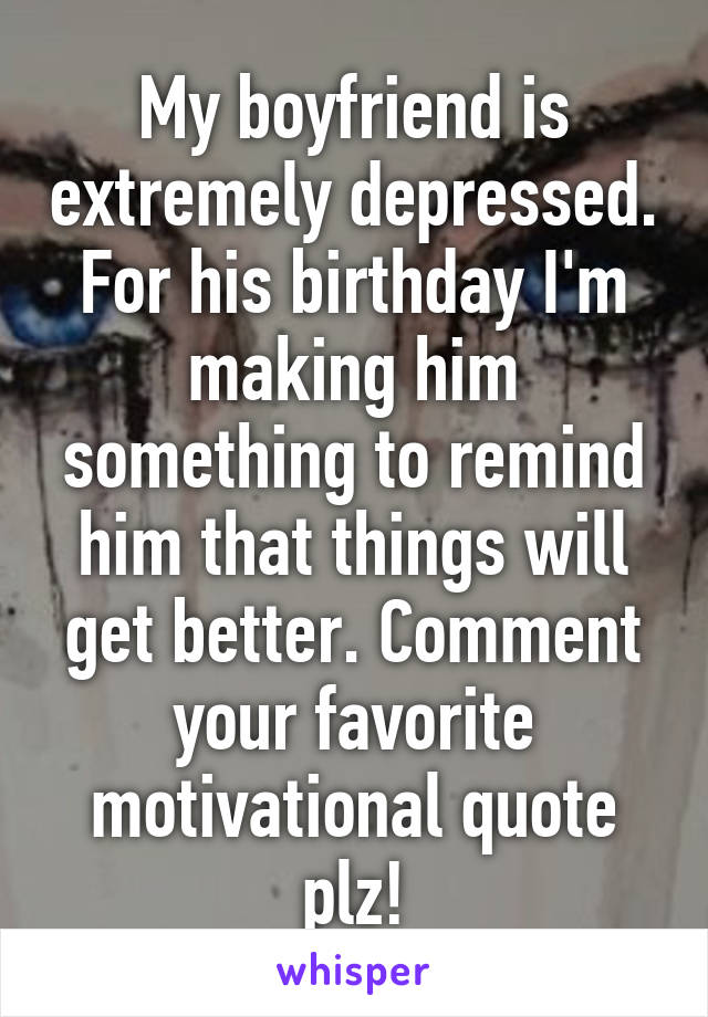 What do you say to your boyfriend on his birthday love quotes for What do get my boyfriend for his birthday