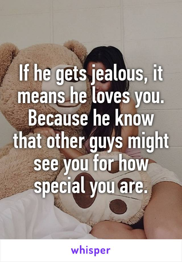 When a guy gets jealous  What Does It Mean When A Guy Gets