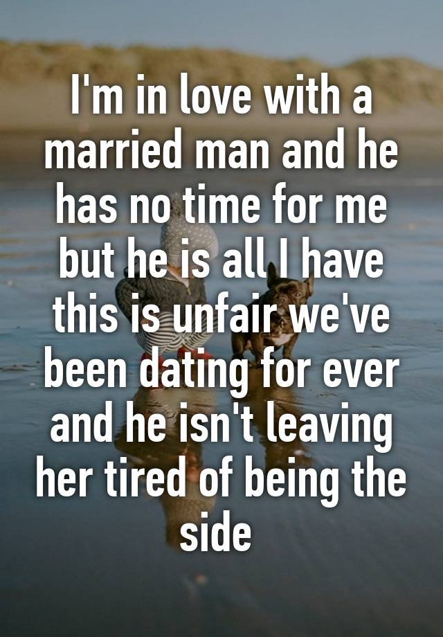 Tired of dating married man