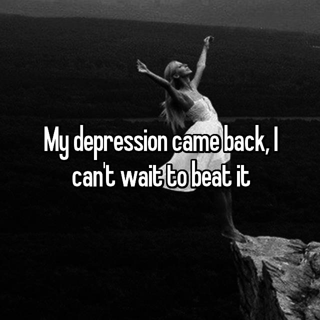 My depression came back, I can't wait to beat it👊