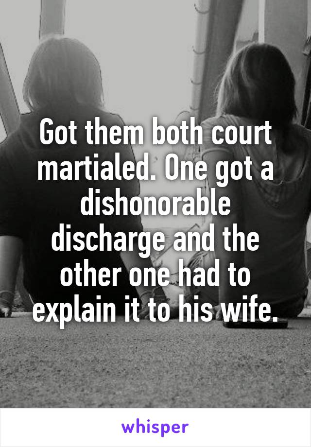 Got them both court martialed. One got a dishonorable discharge and the other one had to explain it to his wife.