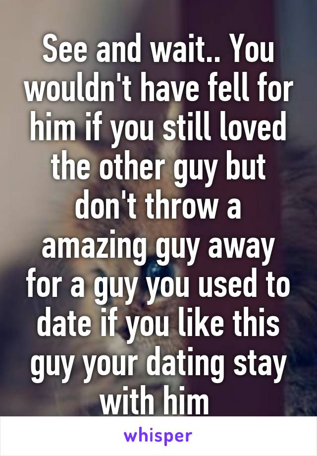 Dont throw away guy youre dating