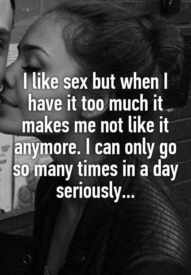 When is too much sex