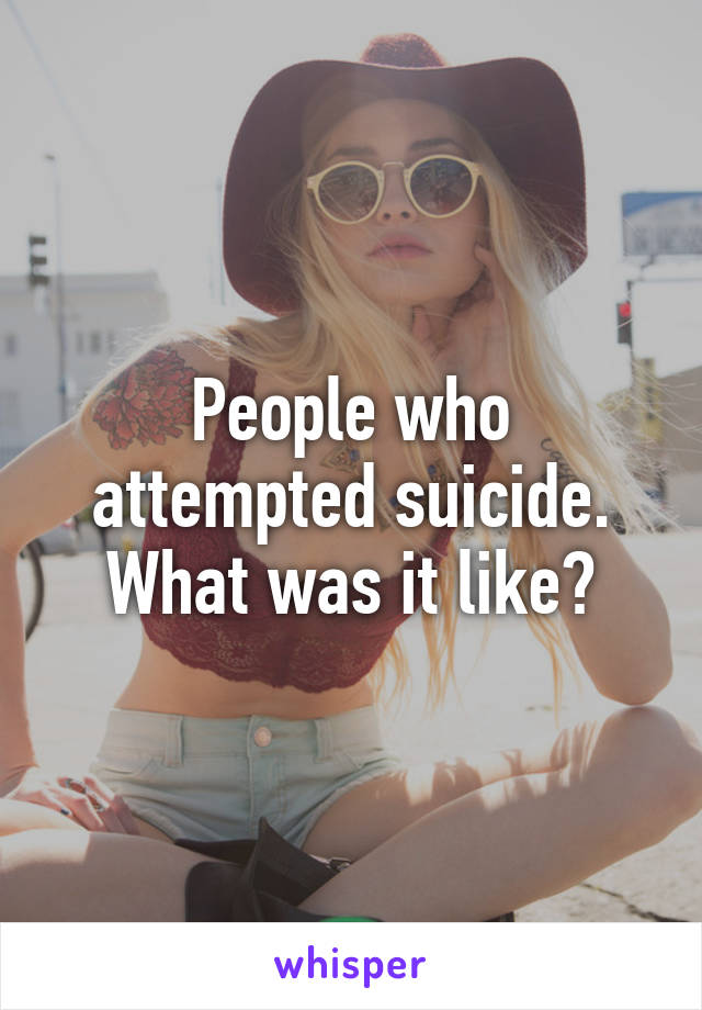 People who attempted suicide. What was it like?