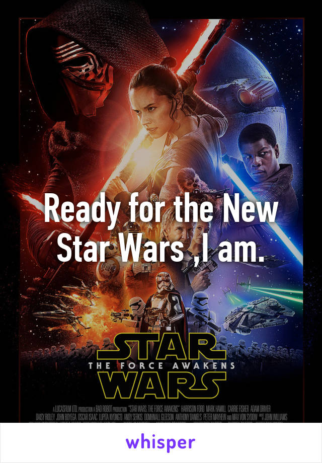 Ready for the New Star Wars ,I am.