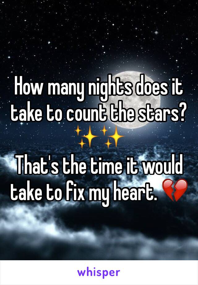 How many nights does it take to count the stars? ✨✨ That's the time it would take to fix my heart. 💔