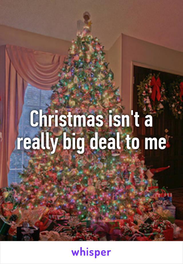 Christmas isn't a really big deal to me