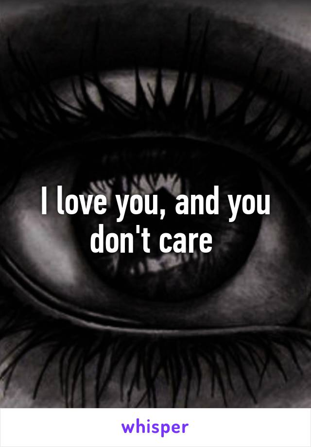 I love you, and you don't care