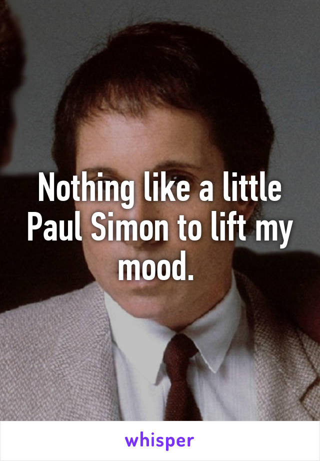 Nothing like a little Paul Simon to lift my mood.