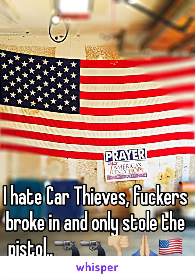 I hate Car Thieves, fuckers broke in and only stole the pistol..🔫🔫👎🏼🙏🏼🇺🇸