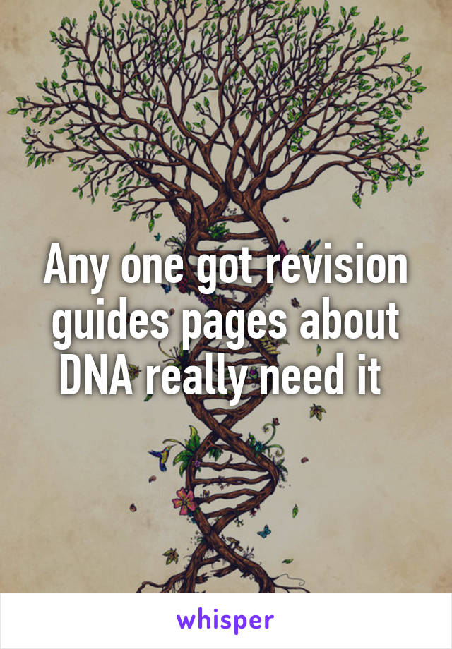Any one got revision guides pages about DNA really need it