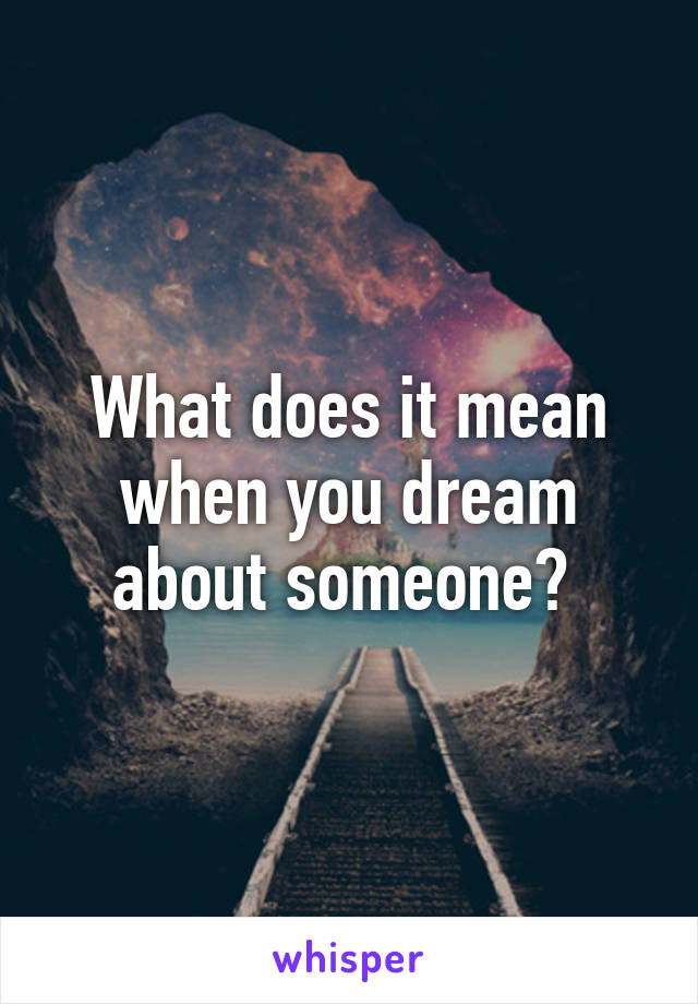 What does it mean when you dream about someone?