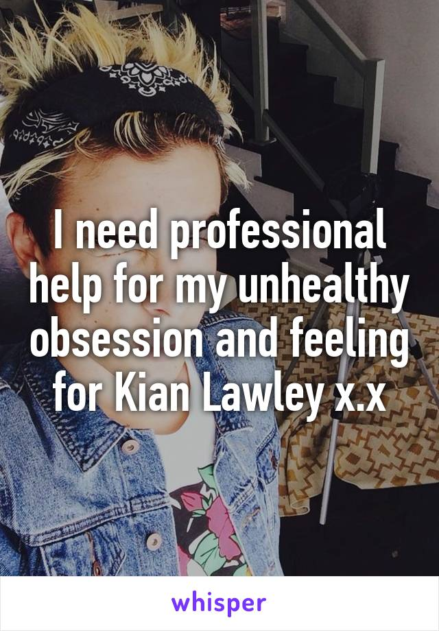 I need professional help for my unhealthy obsession and feeling for Kian Lawley x.x