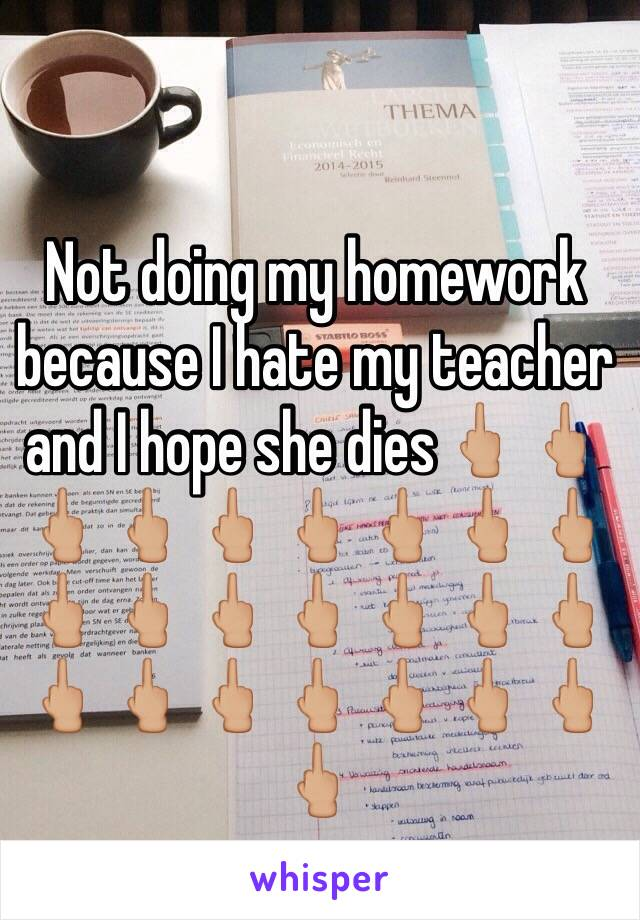 Not doing my homework because I hate my teacher and I hope she dies🖕🏼🖕🏼🖕🏼🖕🏼🖕🏼🖕🏼🖕🏼🖕🏼🖕🏼🖕🏼🖕🏼🖕🏼🖕🏼🖕🏼🖕🏼🖕🏼🖕🏼🖕🏼🖕🏼🖕🏼🖕🏼🖕🏼🖕🏼🖕🏼