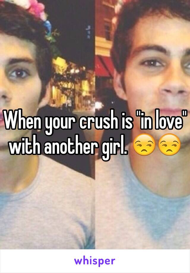 """When your crush is """"in love"""" with another girl. 😒😒"""