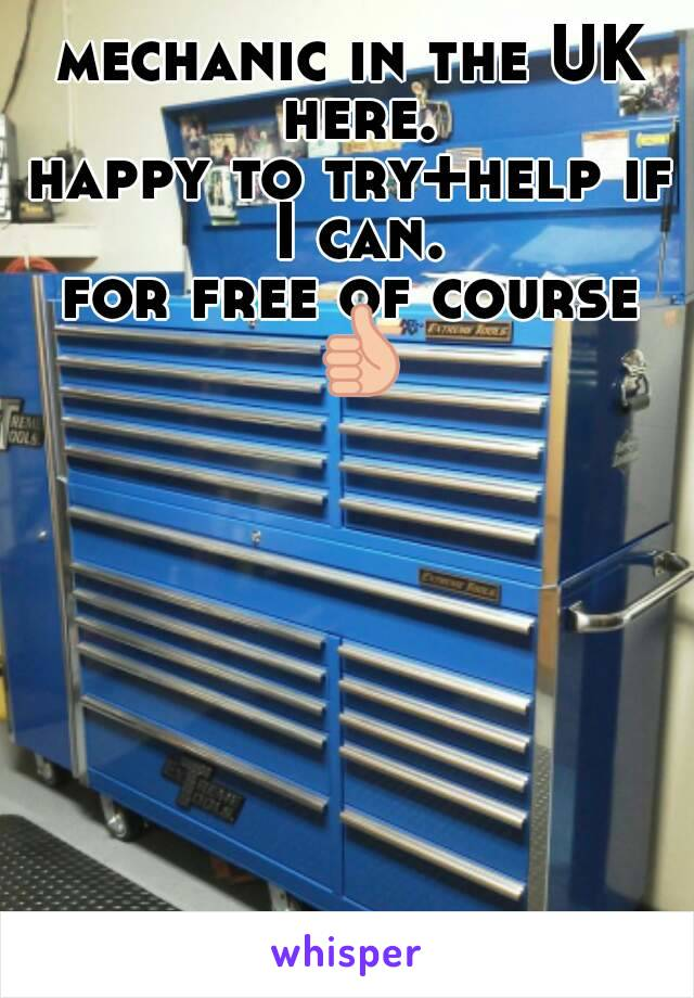 mechanic in the UK here. happy to try+help if I can. for free of course 👍