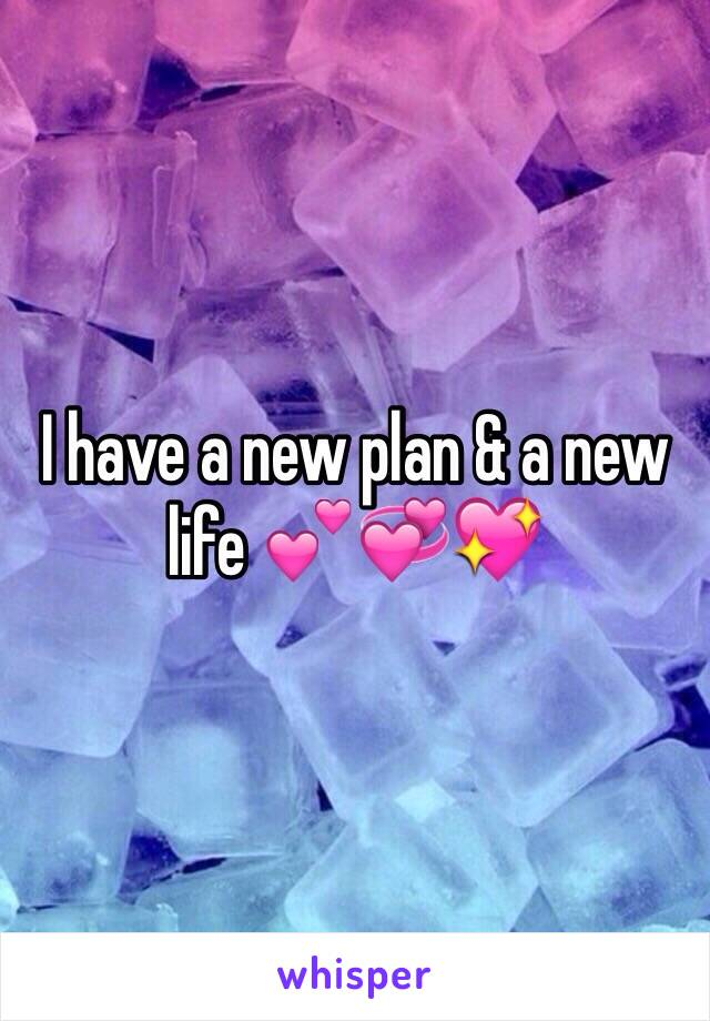 I have a new plan & a new life 💕💞💖