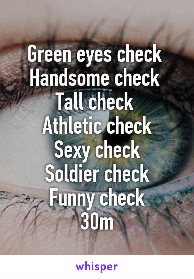 Green eyes check  Handsome check  Tall check  Athletic check Sexy check Soldier check Funny check 30m