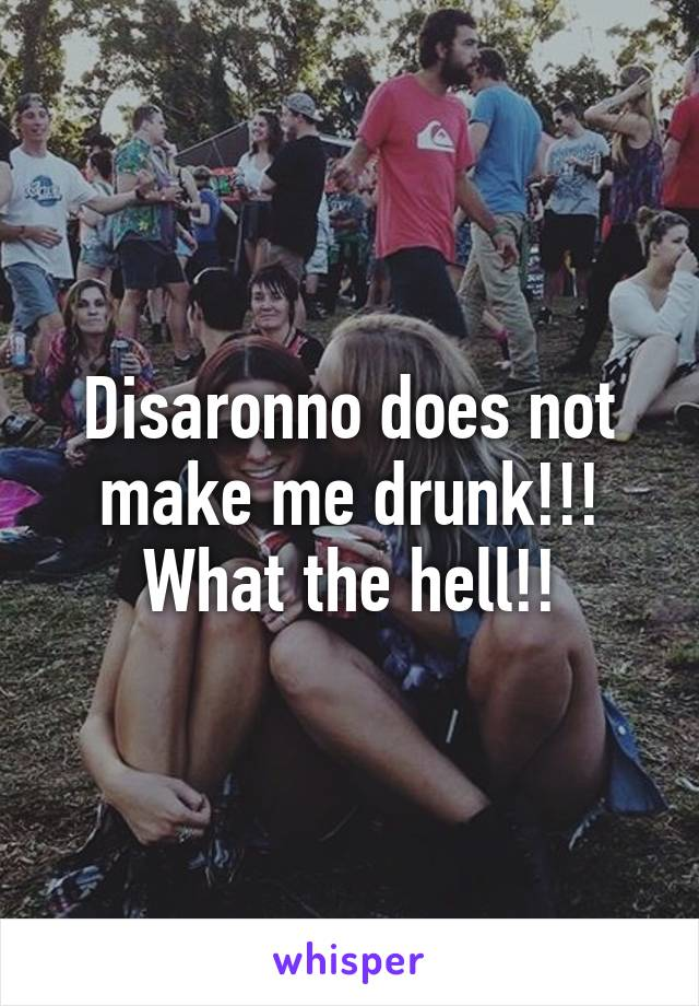 Disaronno does not make me drunk!!! What the hell!!