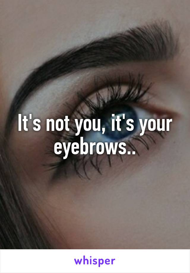 It's not you, it's your eyebrows..