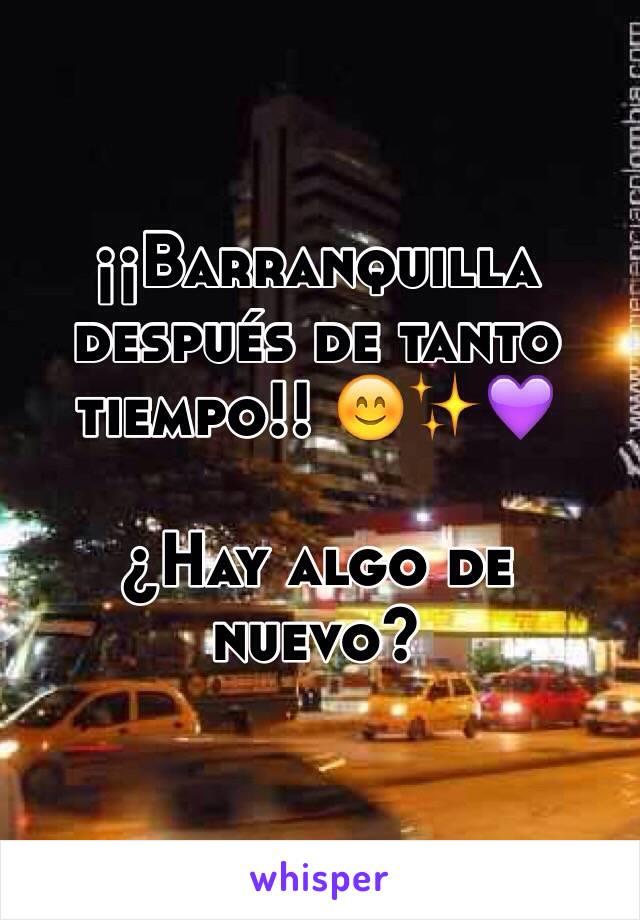 ¡¡Barranquilla después de tanto tiempo!! 😊✨💜  ¿Hay algo de nuevo?
