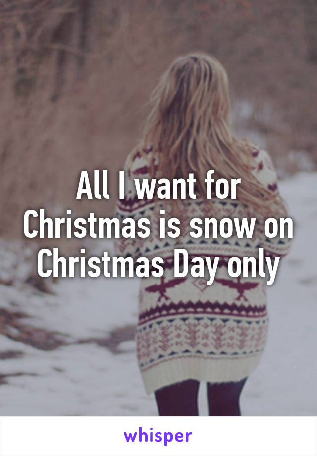 All I want for Christmas is snow on Christmas Day only