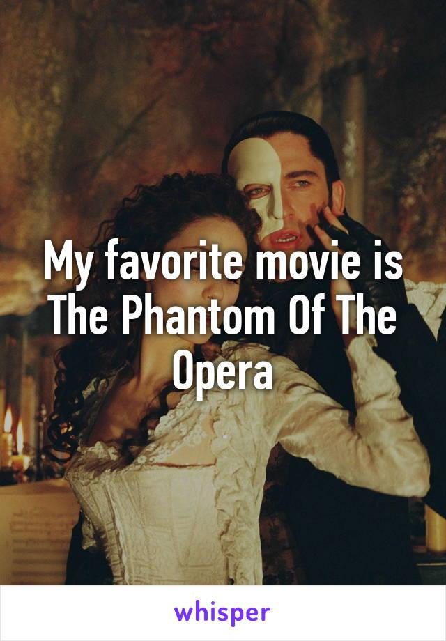 My favorite movie is The Phantom Of The Opera