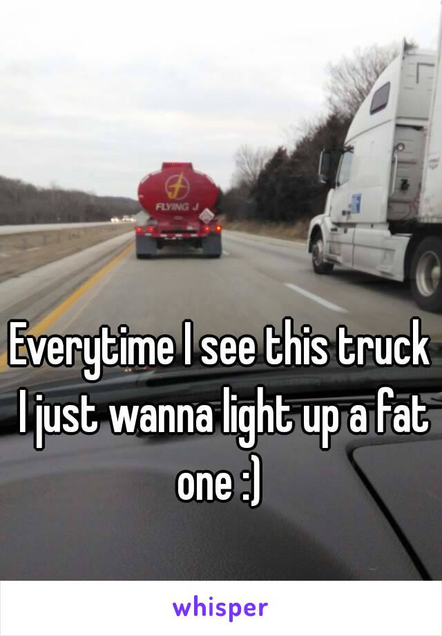 Everytime I see this truck I just wanna light up a fat one :)