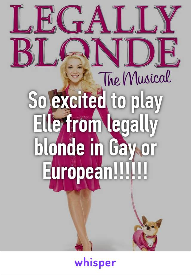 So excited to play Elle from legally blonde in Gay or European!!!!!!