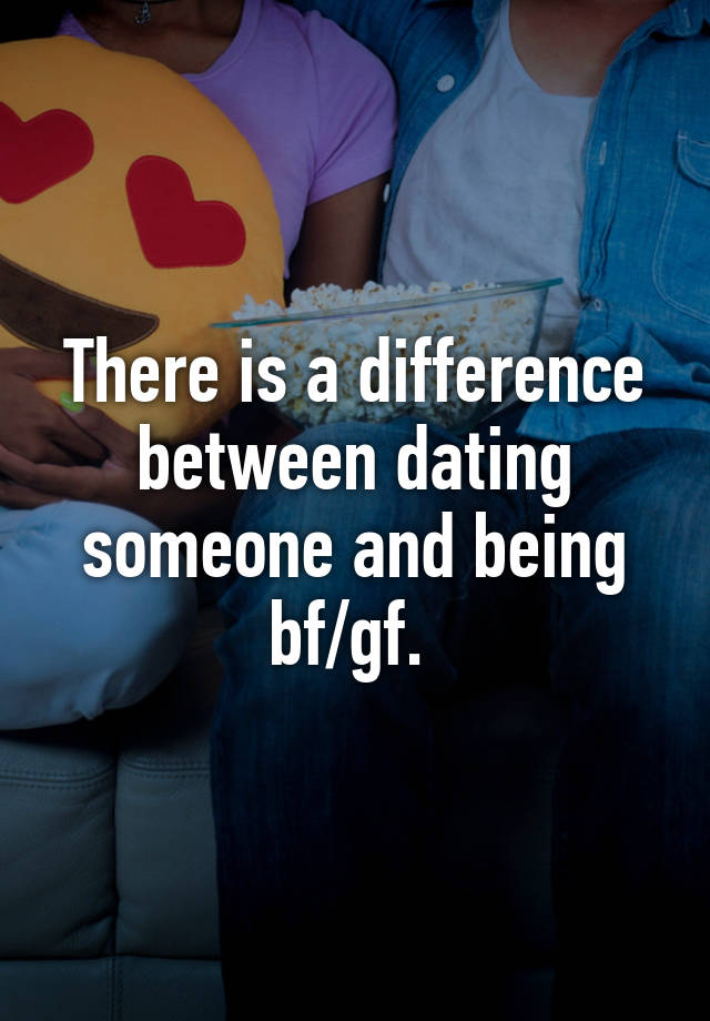Difference between dating and being bf and gf