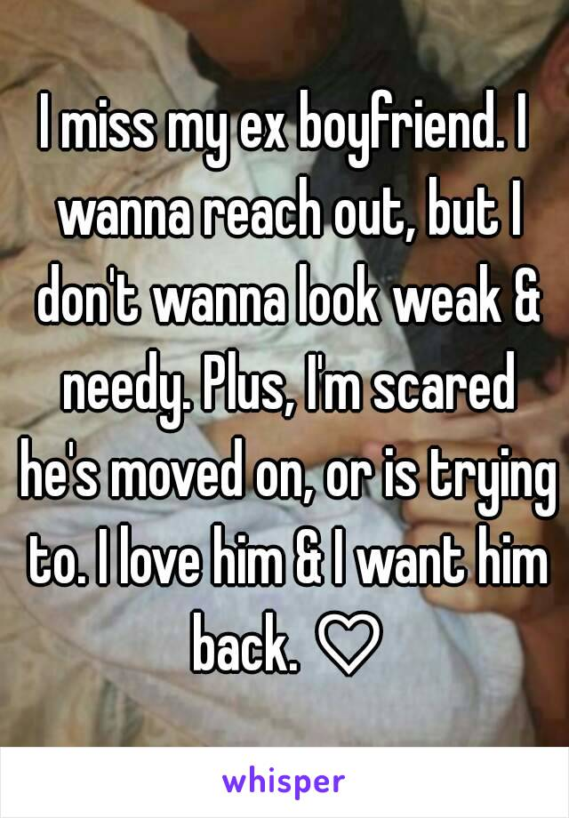 I miss my ex boyfriend and want him back