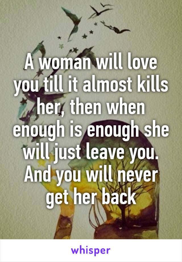 If she loves you she will never leave you