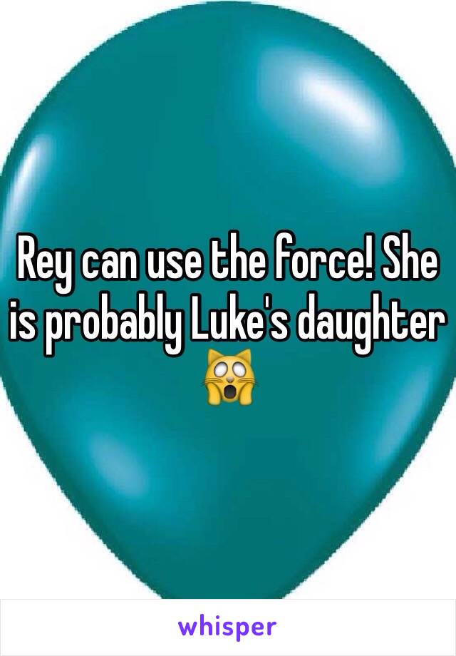 Rey can use the force! She is probably Luke's daughter 🙀
