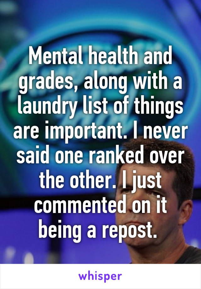 Mental Health And Grades Along With A Laundry List Of Things Are Important