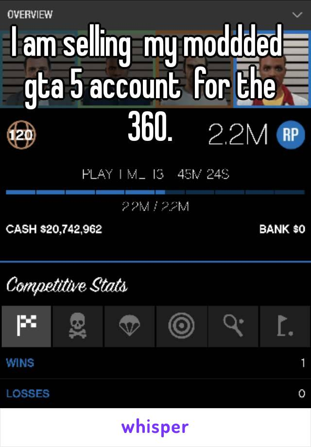 I am selling  my moddded gta 5 account  for the 360.