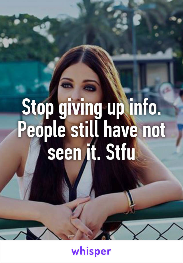 Stop giving up info. People still have not seen it. Stfu