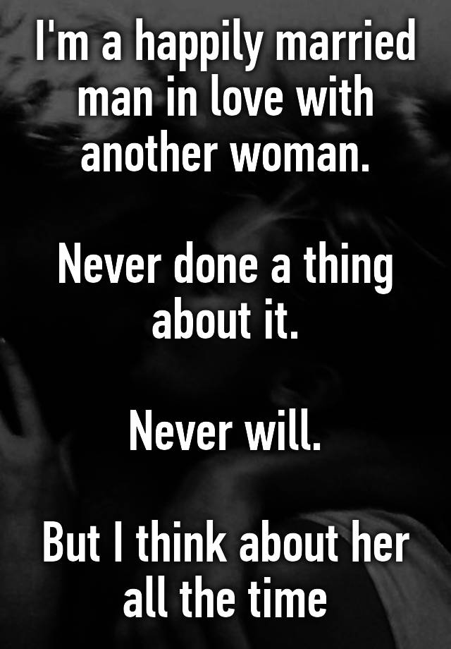 why a married man loves another woman