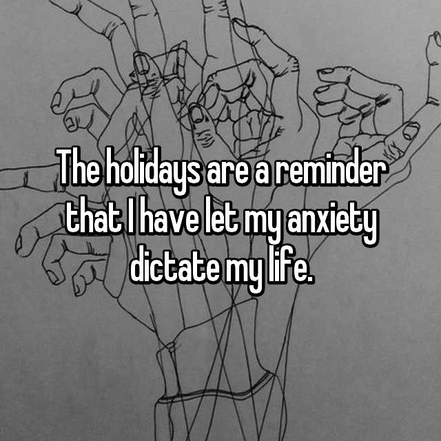 The holidays are a reminder that I have let my anxiety dictate my life.