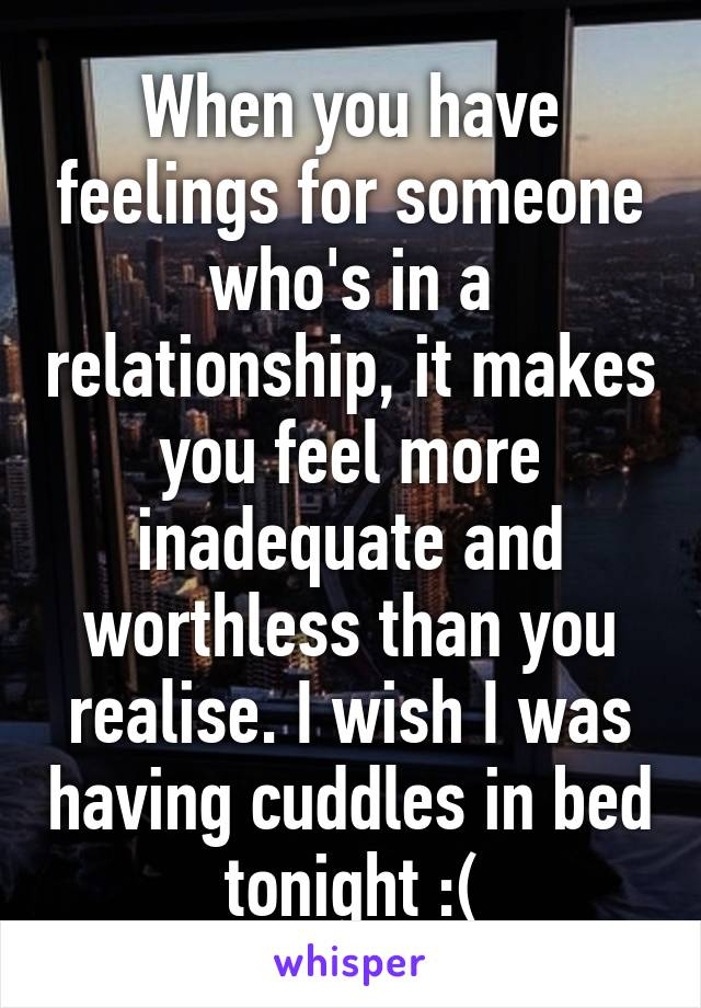 Feelings for someone in a relationship