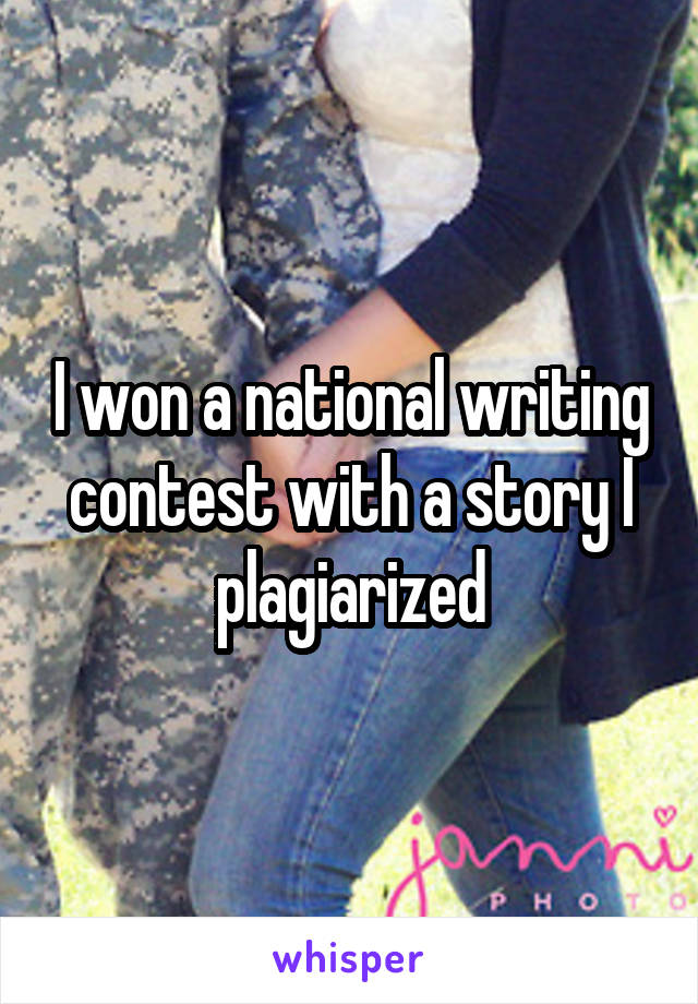 I won a national writing contest with a story I plagiarized