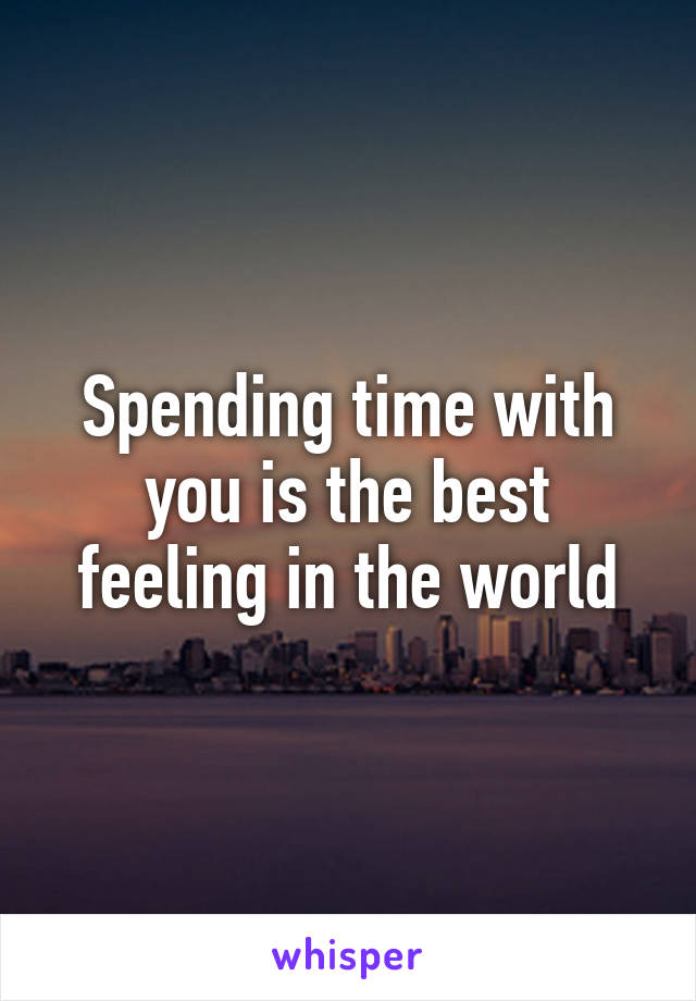 spending time with you