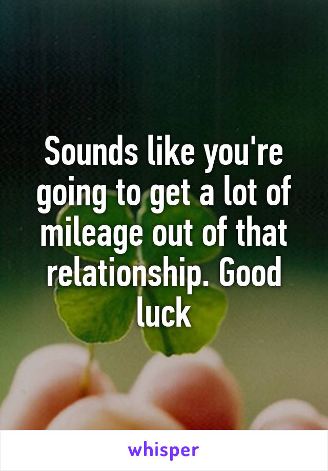 Sounds like you're going to get a lot of mileage out of that relationship. Good luck